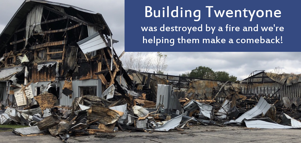 Building Twentyone was destroyed by a fire and we're helping them make a comeback!